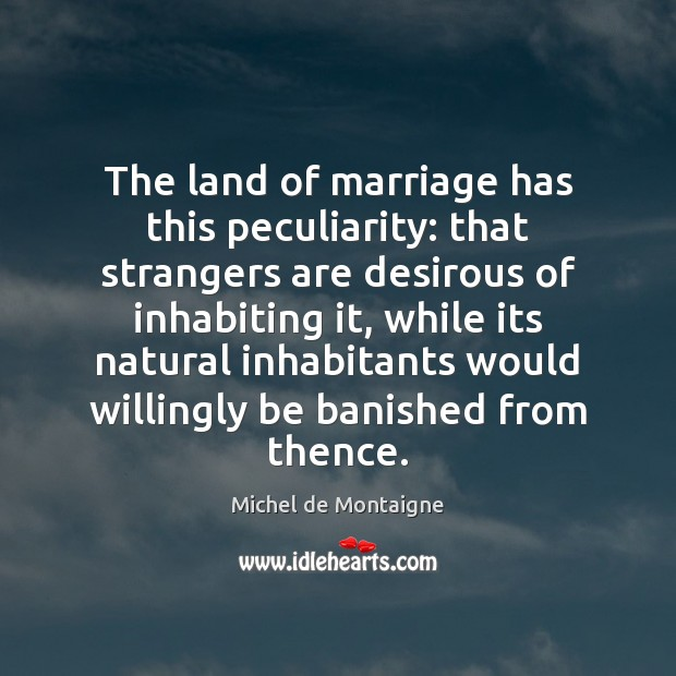 Image, The land of marriage has this peculiarity: that strangers are desirous of