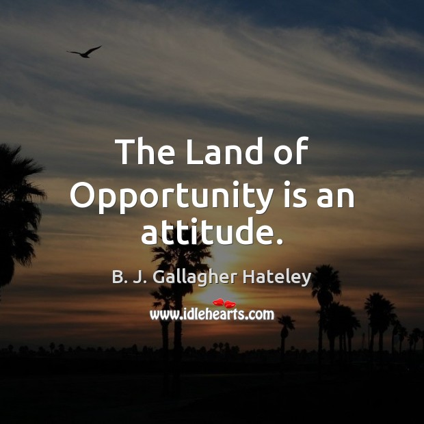 Image, The Land of Opportunity is an attitude.