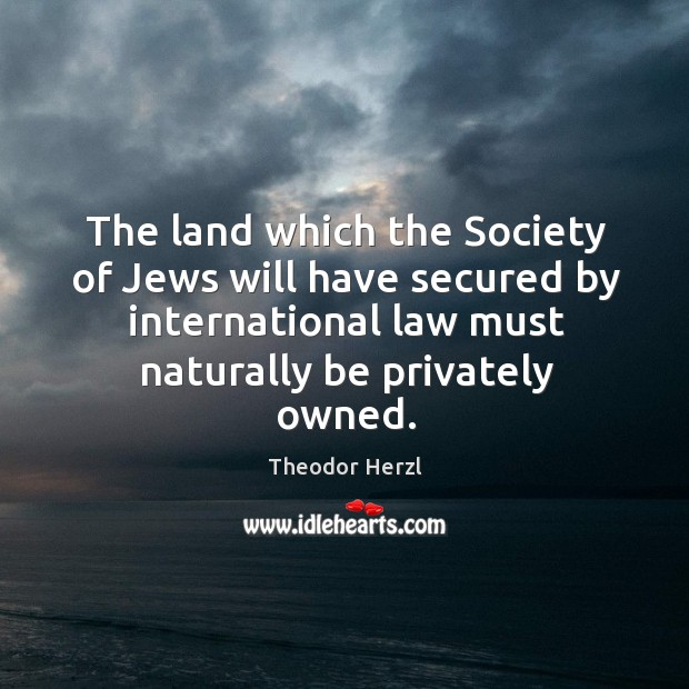 Image, The land which the society of jews will have secured by international law must naturally be privately owned.