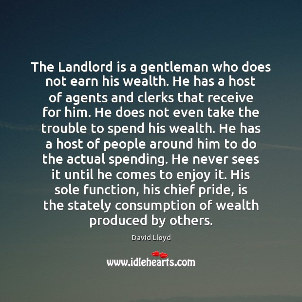 The Landlord is a gentleman who does not earn his wealth. He David Lloyd Picture Quote