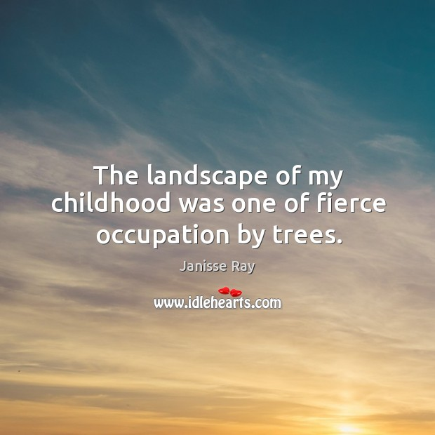 The landscape of my childhood was one of fierce occupation by trees. Image