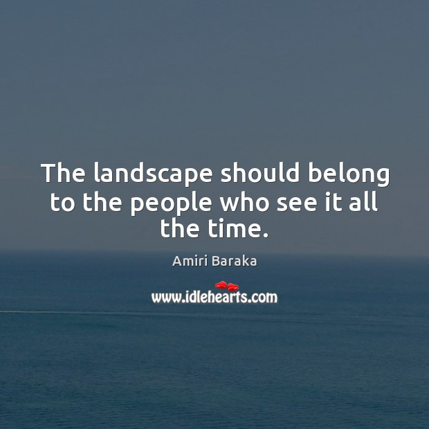 The landscape should belong to the people who see it all the time. Image