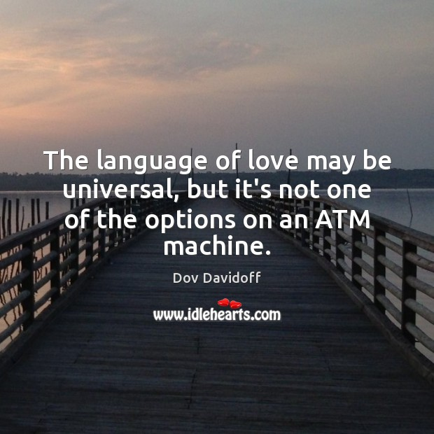 Image, The language of love may be universal, but it's not one of the options on an ATM machine.