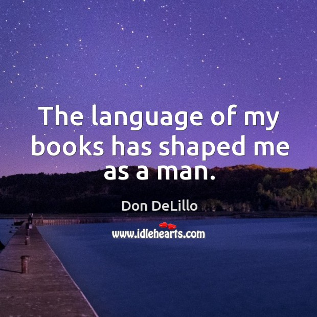 The language of my books has shaped me as a man. Image