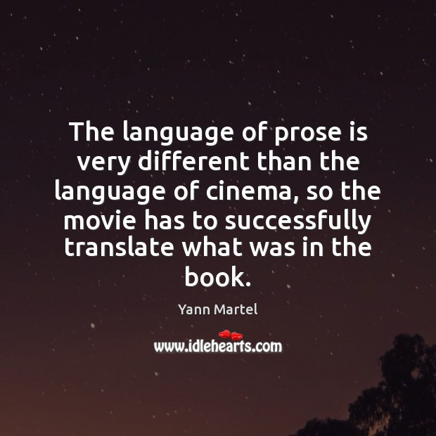 The language of prose is very different than the language of cinema, Yann Martel Picture Quote
