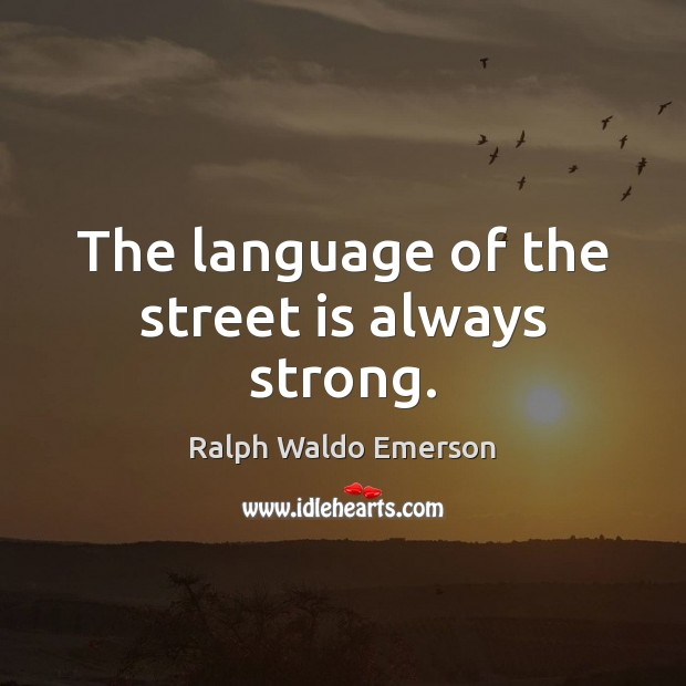The language of the street is always strong. Image