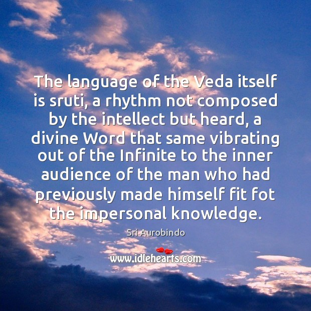 The language of the Veda itself is sruti, a rhythm not composed Sri Aurobindo Picture Quote