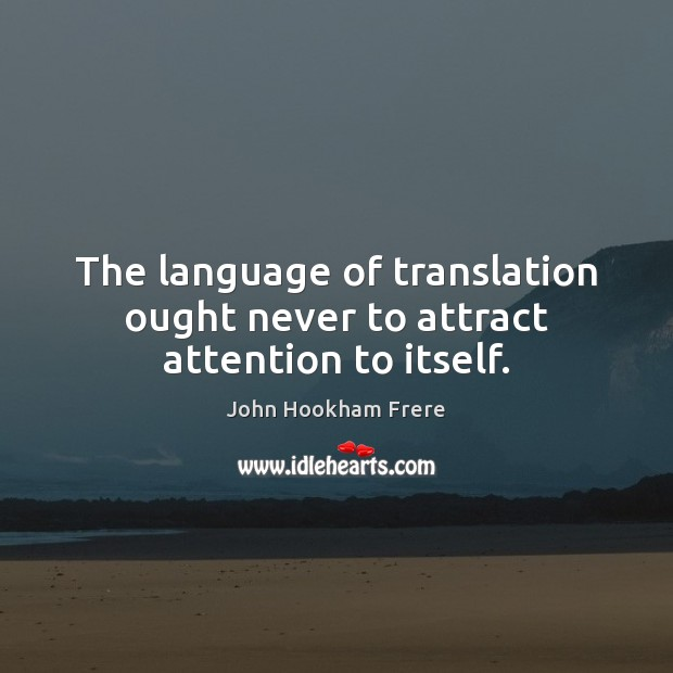 The language of translation ought never to attract attention to itself. Image