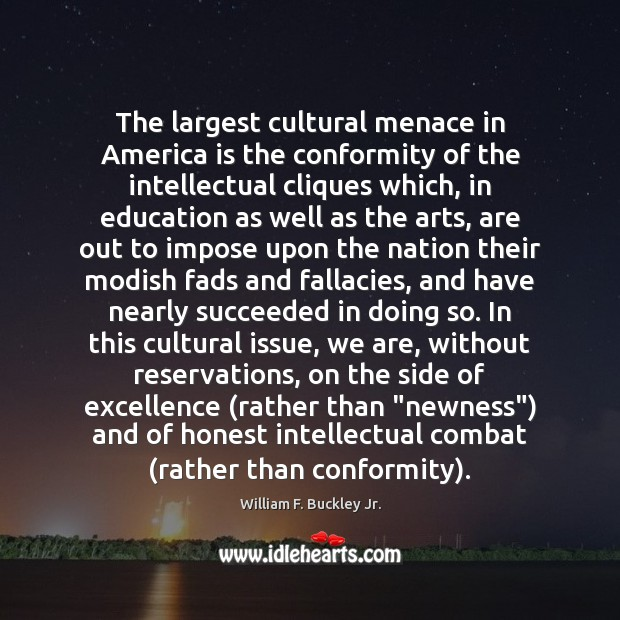 The largest cultural menace in America is the conformity of the intellectual William F. Buckley Jr. Picture Quote