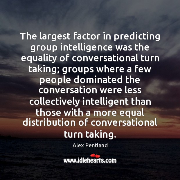 The largest factor in predicting group intelligence was the equality of conversational Image