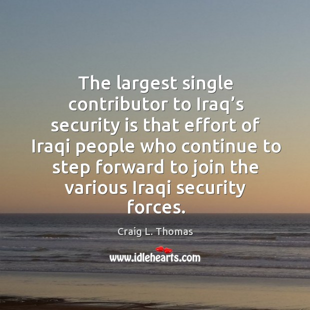 The largest single contributor to iraq's security is that effort of iraqi people who Image