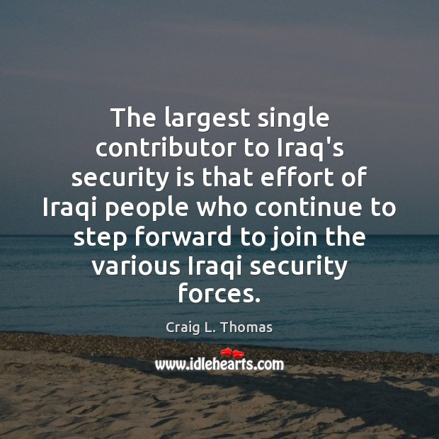 The largest single contributor to Iraq's security is that effort of Iraqi Image