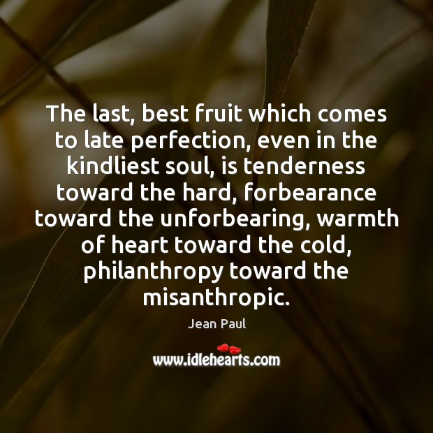 The last, best fruit which comes to late perfection, even in the Image