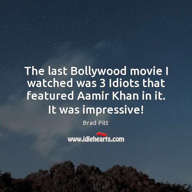 The last Bollywood movie I watched was 3 Idiots that featured Aamir Khan Image