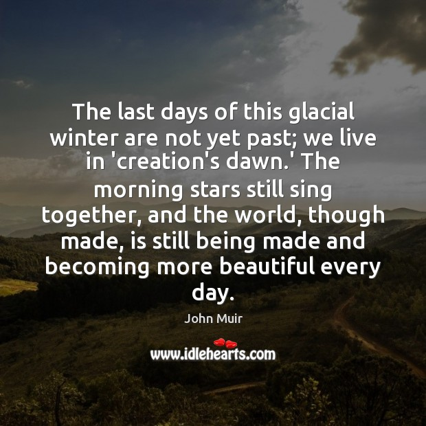 The last days of this glacial winter are not yet past; we John Muir Picture Quote