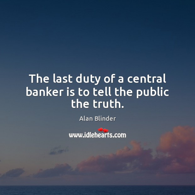 Image, The last duty of a central banker is to tell the public the truth.