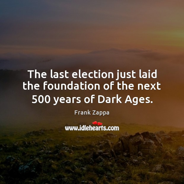 Image, The last election just laid the foundation of the next 500 years of Dark Ages.