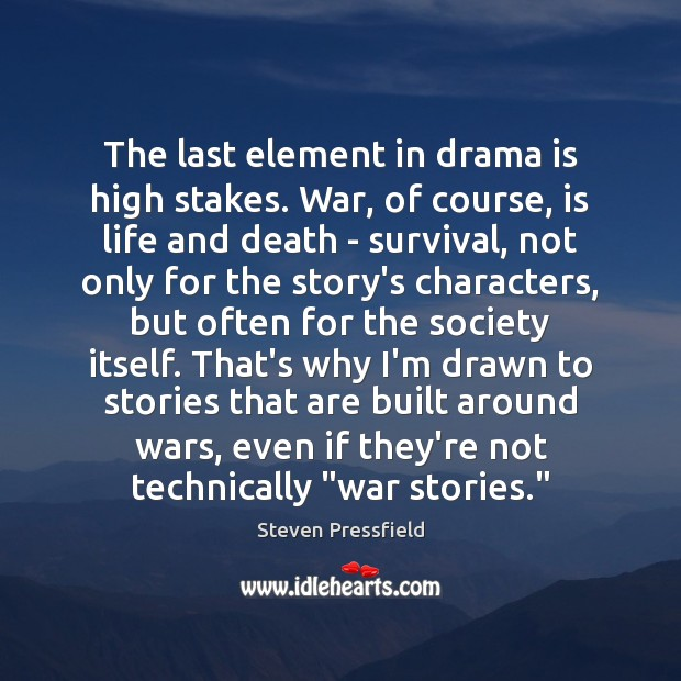 The last element in drama is high stakes. War, of course, is Steven Pressfield Picture Quote