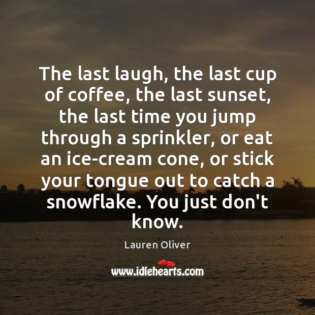 The last laugh, the last cup of coffee, the last sunset, the Lauren Oliver Picture Quote