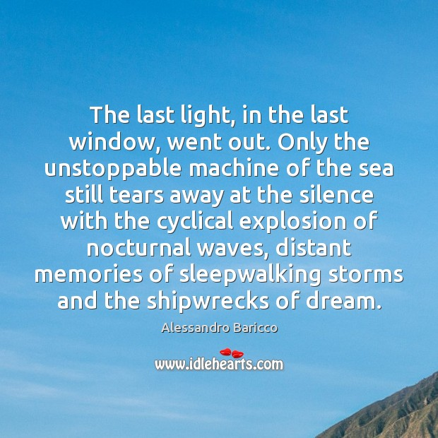 The last light, in the last window, went out. Only the unstoppable Unstoppable Quotes Image