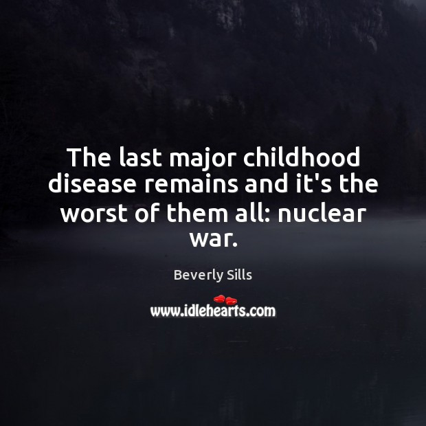 Image, The last major childhood disease remains and it's the worst of them all: nuclear war.