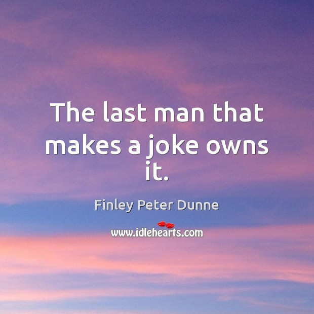 The last man that makes a joke owns it. Image