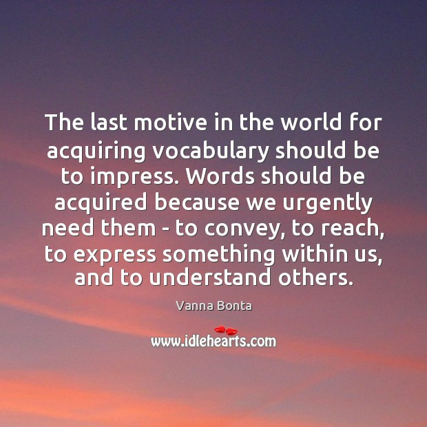 Image, The last motive in the world for acquiring vocabulary should be to