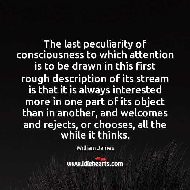 The last peculiarity of consciousness to which attention is to be drawn William James Picture Quote