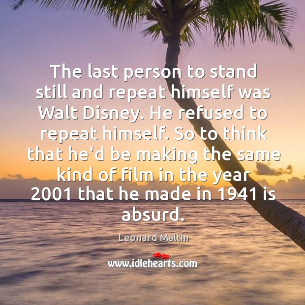 The last person to stand still and repeat himself was Walt Disney. Image