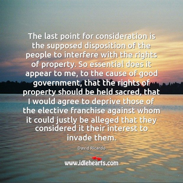 The last point for consideration is the supposed disposition of the people David Ricardo Picture Quote
