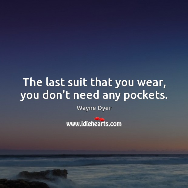 Image, The last suit that you wear, you don't need any pockets.