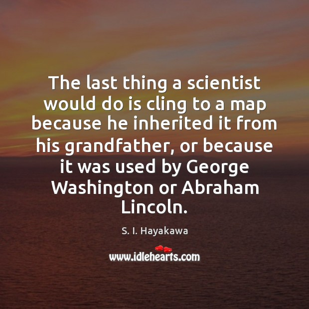 Image, The last thing a scientist would do is cling to a map