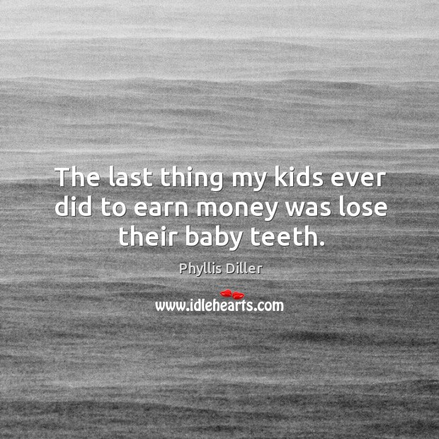 Image, The last thing my kids ever did to earn money was lose their baby teeth.