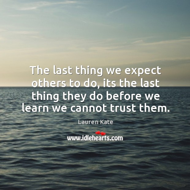 Image, The last thing we expect others to do, its the last thing