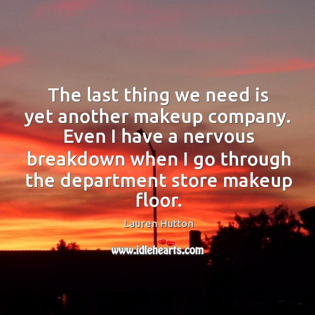The last thing we need is yet another makeup company. Image