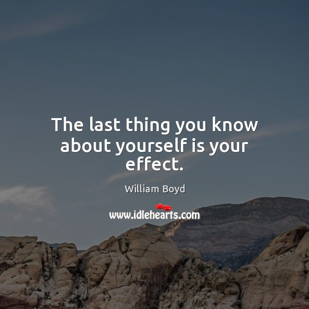 The last thing you know about yourself is your effect. Image