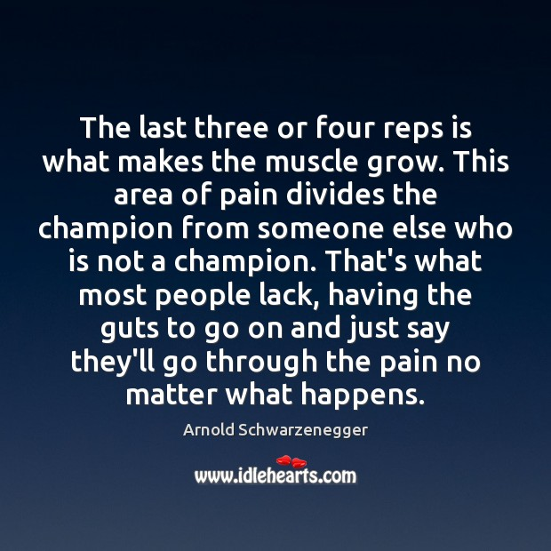 The last three or four reps is what makes the muscle grow. Image
