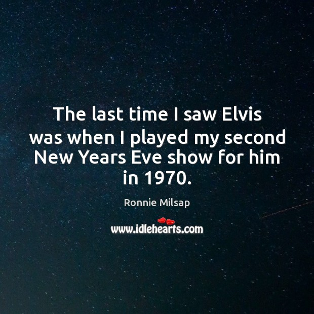 Image, The last time I saw Elvis was when I played my second New Years Eve show for him in 1970.