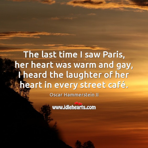 The last time I saw Paris, her heart was warm and gay, Oscar Hammerstein II Picture Quote