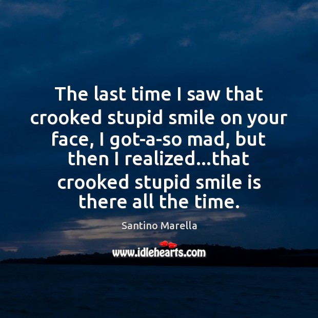 The last time I saw that crooked stupid smile on your face, Smile Quotes Image