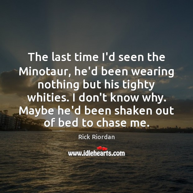 The last time I'd seen the Minotaur, he'd been wearing nothing but Image