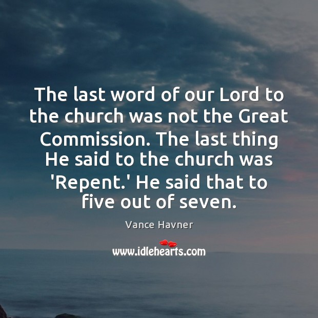 Vance Havner Picture Quote image saying: The last word of our Lord to the church was not the