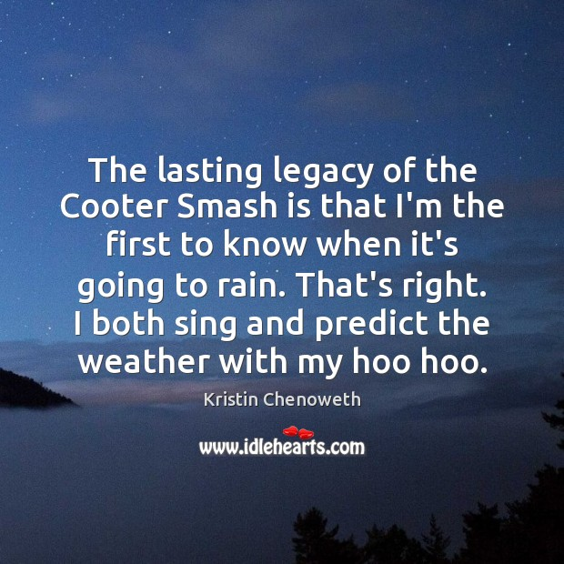 The lasting legacy of the Cooter Smash is that I'm the first Kristin Chenoweth Picture Quote