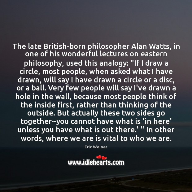The late British-born philosopher Alan Watts, in one of his wonderful lectures Image