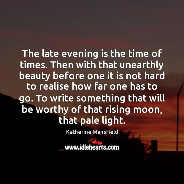 The late evening is the time of times. Then with that unearthly Katherine Mansfield Picture Quote