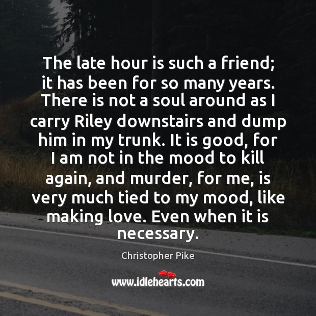 The late hour is such a friend; it has been for so Making Love Quotes Image