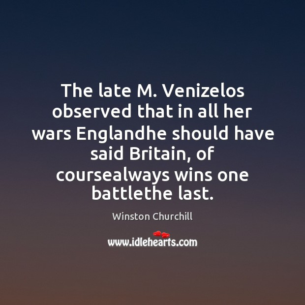 Image, The late M. Venizelos observed that in all her wars Englandhe should