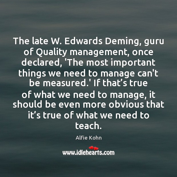 The late W. Edwards Deming, guru of Quality management, once declared, 'The Image