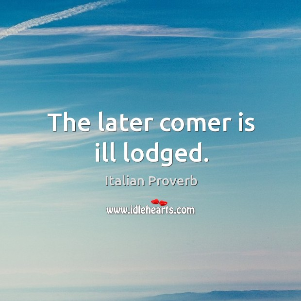 Image, The later comer is ill lodged.