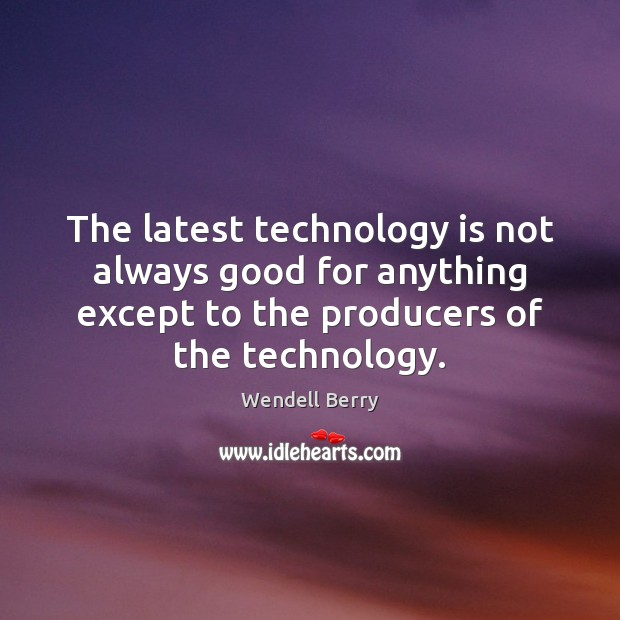The latest technology is not always good for anything except to the Technology Quotes Image